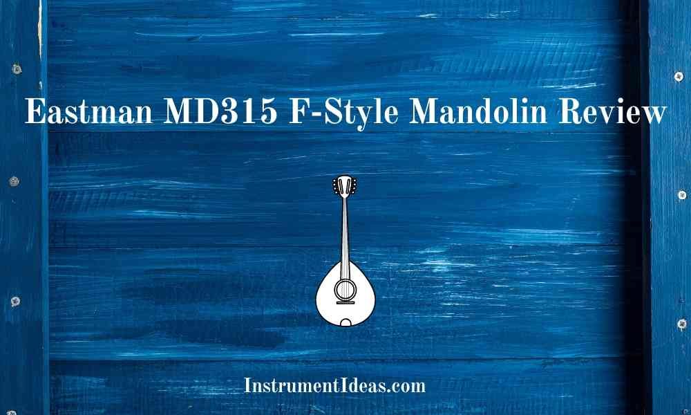 Eastman MD315 F-Style Mandolin Review