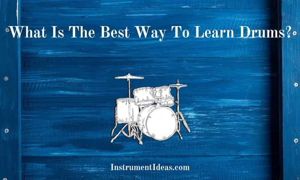 What Is The Best Way To Learn Drums