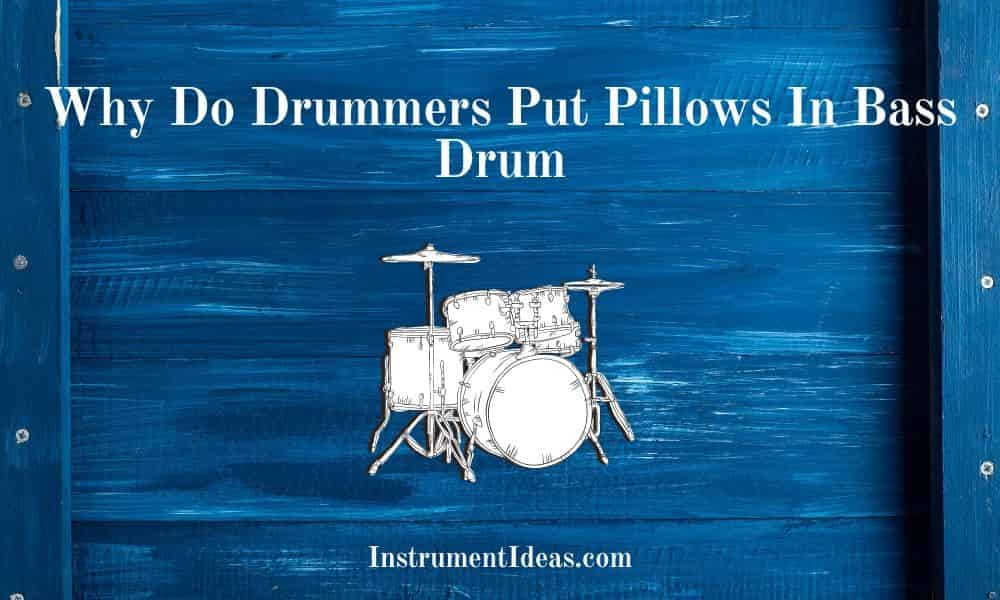 Why Do Drummers Put Pillows In Bass Drum