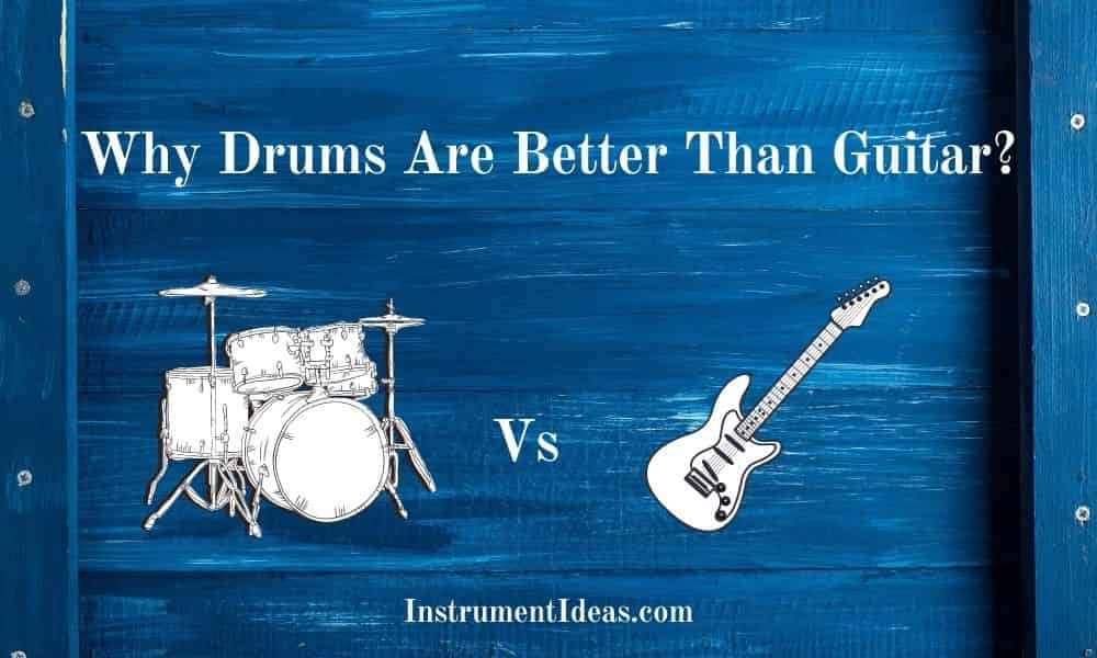 Why Drums Are Better Than Guitar